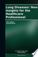 Lung Diseases  New Insights for the Healthcare Professional  2011 Edition