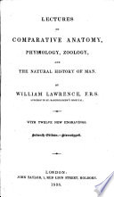 Lectures on Comparative Anatomy  Physiology  Zoology  And the Natural History of Man  7th Ed