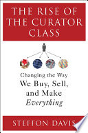 The Rise Of The Curator Class Changing The Way We Buy Sell And Make Everything Book PDF