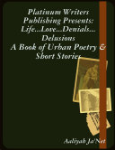 Life...Love...Denials...Delusions: A Book of Urban Poetry & Short Stories