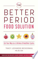 """The Better Period Food Solution: Eat Your Way to a Lifetime of Healthier Cycles"" by Tracy Lockwood Beckerman"