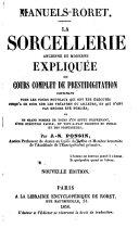 La Sorcellerie ancienne et moderne expliqués ou Cours complet de prestidigitation ... Nouvelle édition