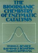 The Bioorganic Chemisty Of Enzymatic Catalysis