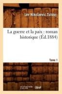 La Guerre Et La Paix: Roman Historique. Tome 1 (Ed.1884)
