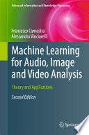 """Machine Learning for Audio, Image and Video Analysis: Theory and Applications"" by Francesco Camastra, Alessandro Vinciarelli"