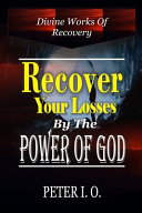 Recover Your Losses by the Power of God  Divine Works of Recovery  Supernatural Ways God Recovers Our Losses