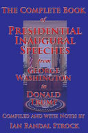 The Complete Book Of Presidential Inaugural Speeches From George Washington To Donald Trump