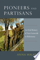 Pioneers And Partisans An Oral History Of Nazi Genocide In Belorussia