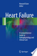 """""""Heart Failure: A Comprehensive Guide to Pathophysiology and Clinical Care"""" by Howard Eisen"""