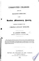 Unrefuted Charges against the managing Directors of the London Missionary Society  originally published in the    Christian Advocate    Newspaper