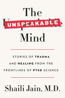 link to The unspeakable mind : stories of trauma and healing from the frontlines of PTSD science in the TCC library catalog