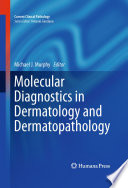 Molecular Diagnostics in Dermatology and Dermatopathology Book