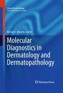 Molecular Diagnostics in Dermatology and Dermatopathology