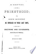A Manual of the Priesthood, Or, God's Ministry as Revealed in These Last Days, from the Doctrine and Covenants : and Church History