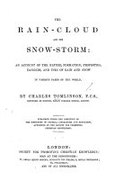 The Rain-Cloud and the Snow-Storm: an Account of the Nature, Formation ... and Uses of Rain and Snow in Various Parts of the World