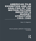 American Film Exhibition and an Analysis of the Motion Picture Industry s Market Structure 1963 1980