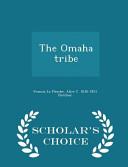 The Omaha Tribe   Scholar s Choice Edition