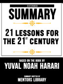 Extended Summary Of 21 Lessons For The 21st Century – Based On The Book By Yuval Noah Harari [Pdf/ePub] eBook
