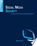 """Social Media Security: Leveraging Social Networking While Mitigating Risk"" by Michael Cross"