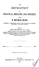 The Retrospect of Practical Medicine and Surgery  Being a Half yearly Journal Containing a Retrospective View of Every Discovery and Practical Improvement in the Medical Sciences        Volume 1 CXXIII  1840 July 1901
