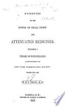 Evidences of the Power of Small Doses and Attenuated Medicines  Including a Theory of Potentization