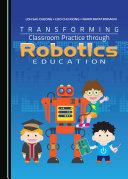Transforming Classroom Practice through Robotics Education