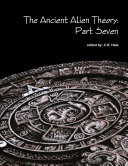 The Ancient Alien Theory  Part Seven