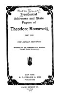 Presidential Addresses and State Papers of Theodore Roosevelt