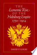The Economic Rise of the Habsburg Empire  1750 1914