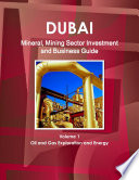 Dubai Mineral, Mining Sector Investment and Business Guide Volume 1 Oil and Gas Exploration and Energy