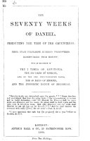 The Seventy Weeks of Daniel  Predicting the Time of the Crucifixion  Their Exact Fulfilment  Hitherto Undiscovered  Demonstrated from History  Etc   By Henry Folbigg