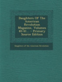 Daughters of the American Revolution Magazine  Volumes 40 41      Primary Source Edition