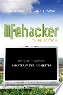 """Lifehacker: The Guide to Working Smarter, Faster, and Better"" by Adam Pash, Gina Trapani"