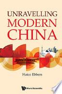 Unravelling Modern China