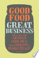 """Good Food, Great Business: How to Take Your Artisan Food Idea from Concept to Marketplace"" by Susie Wyshak"