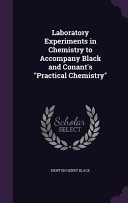 Laboratory Experiments In Chemistry To Accompany Black And Conant S Practical Chemistry