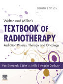 """Walter and Miller's Textbook of Radiotherapy: Radiation Physics, Therapy and Oncology E-Book"" by Paul R Symonds, John A Mills, Angela Duxbury"