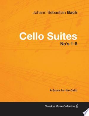 Download Johann Sebastian Bach - Cello Suites No's 1-6 - A Score for the Cello Free Books - E-BOOK ONLINE