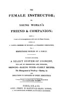 The Female Instructor  Or  Young Woman s Friend   Companion     To which are Added  A Select System of Cookery  Etc