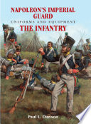 Napoleon s Imperial Guard Uniforms and Equipment  Volume 1
