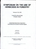 Symposium on the Use of Herbicides in Forestry  February 21 22  1978  Crystal City Marriott Hotel  Arlington  Virginia