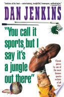 YOU CALL IT SPORTS  BUT I SAY IT S A JUNGLE OUT THERE