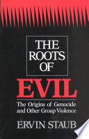 """""""The Roots of Evil: The Origins of Genocide and Other Group Violence"""" by Ervin Staub"""