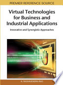 Virtual Technologies for Business and Industrial Applications  Innovative and Synergistic Approaches Book