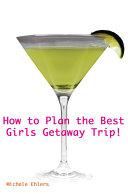 Pdf How To Plan The Best Girls Getaway Trip
