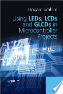 Using LEDs  LCDs and GLCDs in Microcontroller Projects Book