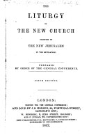 The Liturgy of the New Church Signified by the New Jerusalem in the Revelation  Prepared by Order of the General Conference  Fifth Edition