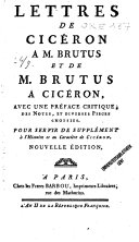 Lettres de Cicéron à M. Brutus et de M. Brutus à Cicéron