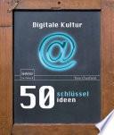 50 Schlüsselideen Digitale Kultur
