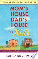 """Mom's House, Dad's House for Kids: Feeling at Home in One Home or Two"" by Isolina Ricci"
